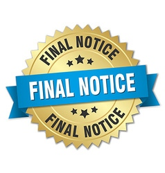 Final notice 3d gold badge with blue ribbon vector