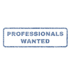 Professionals wanted textile stamp vector