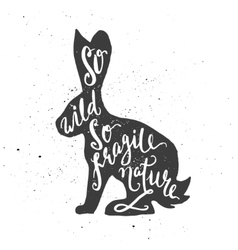 So wild so fragile nature lettering in hare vector