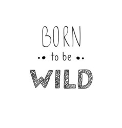 Hand drawn lettering born to be wild phrase vector