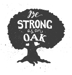 Be strong as an oak letterin in oak tree vector