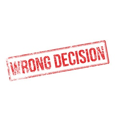 Wrong decision red rubber stamp on white vector