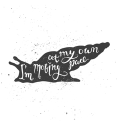 I am moving at my own pace lettering in snail vector