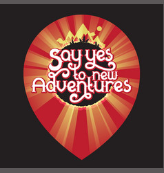 Say yes to new adventures - lettering vector