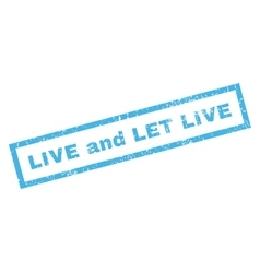 Live and let live rubber stamp vector