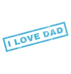 I love dad rubber stamp vector