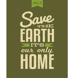 Typographic design poster for Earth Day vector image vector image