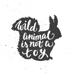 Wild animal is not a toy lettering in squirrel vector