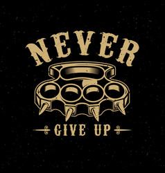 Never give up brass knuckles on dark background vector