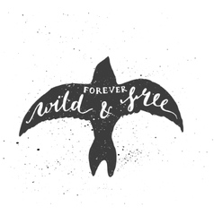 Forever wild and free lettering in bird vector