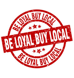 Be loyal buy local round red grunge stamp vector