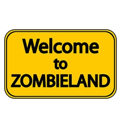 Road sign welcome to zombieland vector