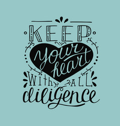 Hand lettering keep your heart with all diligence vector