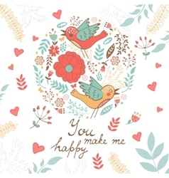 You make me happy romantic card with lovely floral vector