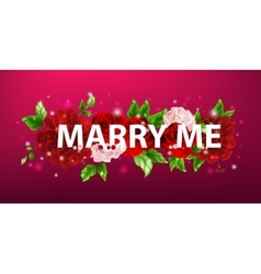 Flowers with lettering marry me vector