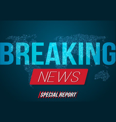Breaking news banner on bright earth glowing vector