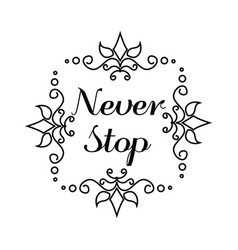 Never stop lettering in hand draw frame vector