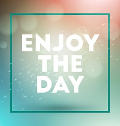 Motivational typographic quote - enjoy the day vector