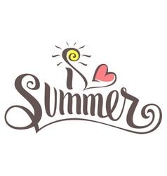 I love summer lettering text vector