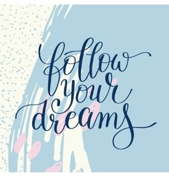 Follow your dreams inscription ink lettering vector