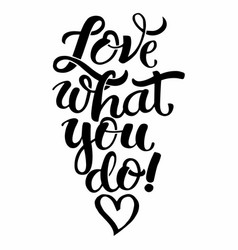 Lettering love what you do vector