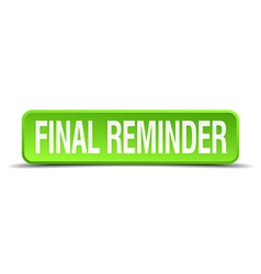 Final reminder green 3d realistic square isolated vector