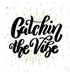Catching the vibe hand drawn motivation lettering vector