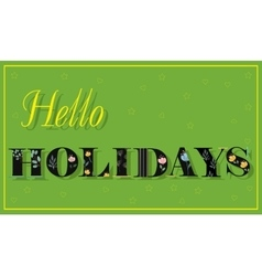Inscription hello holidays black floral letters vector