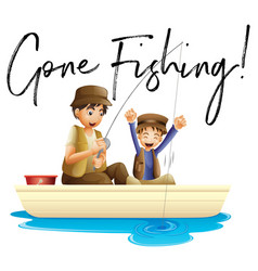 father and son fishing with phrase gone fishing vector image vector image