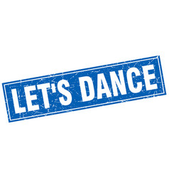 Lets dance blue square grunge stamp on white vector