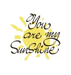 You are my sunshine inspirational quote vector