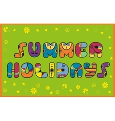 Inscription summer holidays colored letters vector
