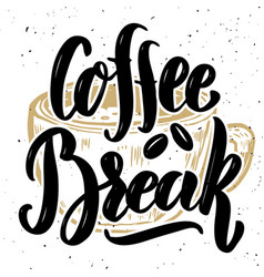 coffee break hand drawn lettering quote on grunge vector image vector image