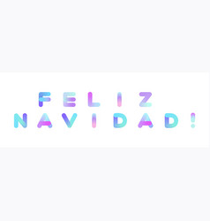 feliz navidad merry christmas in spanish vector image vector image