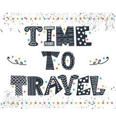 Inspirational quote Time to travel Hand drawn vector image vector image