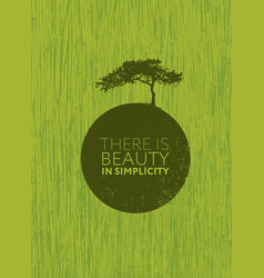 There is beauty in simplicity organic creative vector