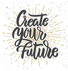 create your future hand drawn lettering phrase on vector image vector image
