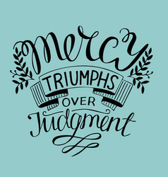 Hand lettering mercy triumphs over judgment vector