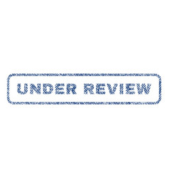 Under review textile stamp vector