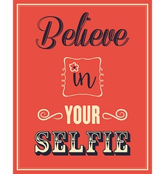 Inspirational quote believe in your selfie vector