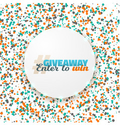 Giveaway button button with confetti vector