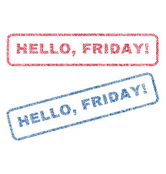 Hello friday exclamation textile stamps vector