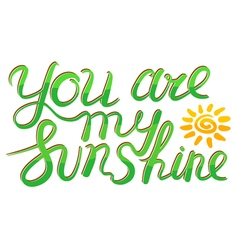You are my sunshine inspirational guote vector