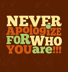 Never apologize for who you are quote vector