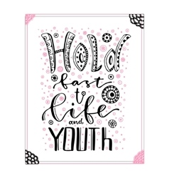 Hold fast to life and youth inspirational and vector