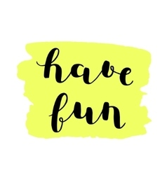 Have fun Brush lettering vector image