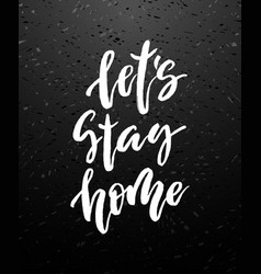let s stay home lettering vector image vector image