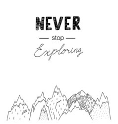 Hand drawn mountains with lettering Never stop vector image