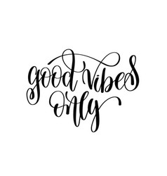 Good vibes only black and white hand lettering vector