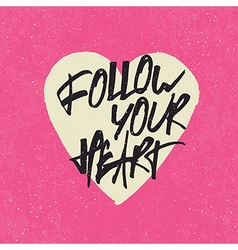 Follow your heart quote vector